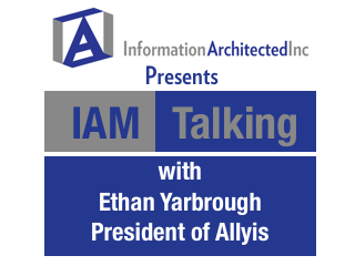 Information Architected IAM Talking with Ethan Allyis, President of Allyis